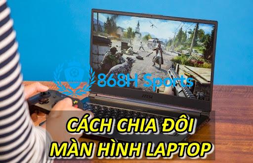 Cách chia đôi màn hình laptop