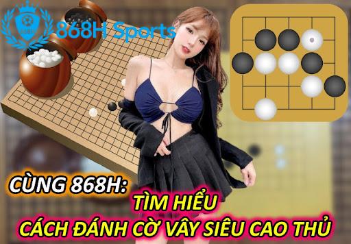 Cùng 868H: Tìm Hiểu Cách chơi Cờ Vây Siêu Cao Thủ
