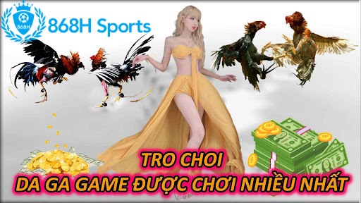 Tro Choi Da Ga Game Được Chơi Nhiều Nhất