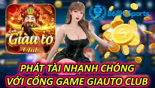 Phát Tài Nhanh Chóng Với Cổng Game Giauto Club